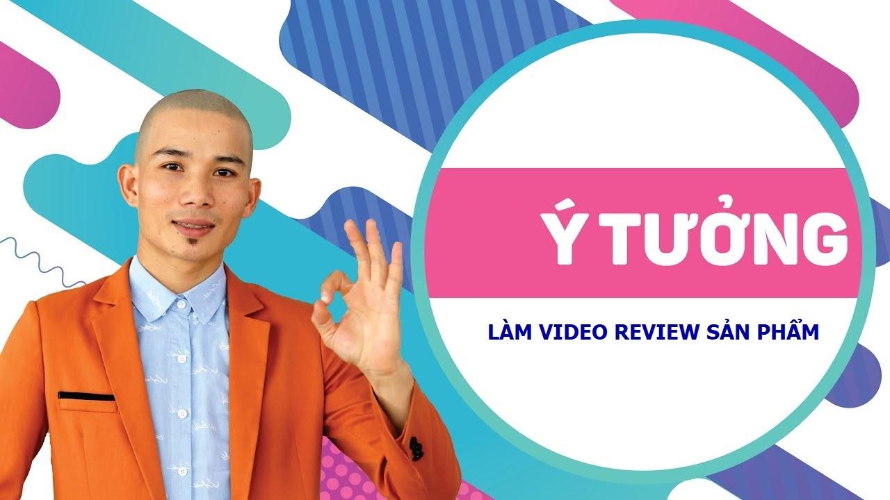 ý tưởng kịch bản video review sản phẩm